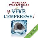 Re-vive l'empereur ! | Livre audio Auteur(s) : Romain Puértolas Narrateur(s) : Nicolas Djermag