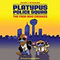 Platypus Police Squad: The Frog Who Croaked (       UNABRIDGED) by Jarrett J. Krosoczka Narrated by Johnny Heller