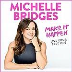 Make It Happen: Live Your Best Life | Michelle Bridges