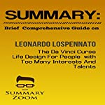 Summary: Brief Comprehensive Guide on: Leonardo Lospennato's: The Da Vinci Curse: Life Design for People with Too Many Interests and Talents |  Summary Zoom