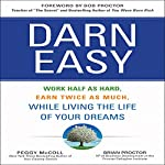 Darn Easy: Work Half as Hard, Earn Twice as Much, While Living the Life of Your Dreams | Peggy McColl