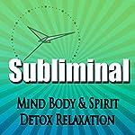 Subliminal Mind, Body & Spirit Detox: Relaxation Revitalize & Cleanse Deeper Sleep Meditation Binaural Beats | Subliminal Hypnosis