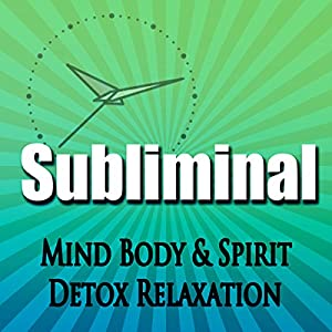 Subliminal Mind, Body & Spirit Detox Speech