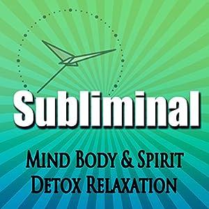 Subliminal Mind, Body & Spirit Detox Speech