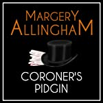Coroner's Pidgin: An Albert Campion Mystery (       UNABRIDGED) by Margery Allingham Narrated by David Thorpe