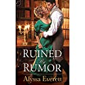 Ruined by Rumor (       UNABRIDGED) by Alyssa Everett Narrated by Rosalyn Landor