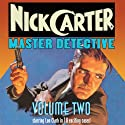 Nick Carter: Master Detective: Volume Two Radio/TV Program by David Kogan, Alfred Bester, Milton J. Kramer Narrated by Helen Choate, Lon Clark, John Kane, Ed Latimer