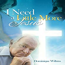I Need a Little More Jesus (       UNABRIDGED) by Dominique Wilkins Narrated by Benjamin Goff