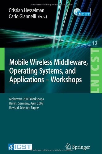 Mobile Wireless Middleware, Operating Systems and Applications - Workshops: Mobilware 2009 Workshops, Berlin, Germany, April 28-29, 2009, Revised ... and Telecommunications Engineering)