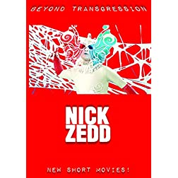 Zedd, Nick - Beyond Transgression: New Short Movies!