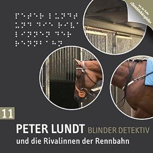 Peter Lundt und die Rivalinnen der Rennbahn (Peter Lundt 11) Hörspiel