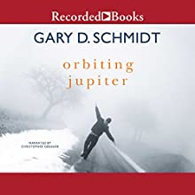 Orbiting Jupiter (       UNABRIDGED) by Gary D. Schmidt Narrated by Christopher Gebauer