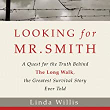 Looking for Mr. Smith: The Quest for the Truth Behind The Long Walk, the Greatest Survival Story Ever Told (       UNABRIDGED) by Linda Willis Narrated by Kate Reading