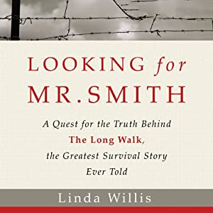 Looking for Mr. Smith: The Quest for the Truth Behind The Long Walk, the Greatest Survival Story Ever Told | [Linda Willis]