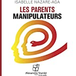 Les parents manipulateurs | Isabelle Nazare-Aga
