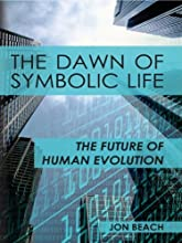 The Dawn of Symbolic Life The Future of Human Evolution