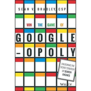 Win the Game of Googleopoly: Unlocking the Secret Strategy of Search Engines (       UNABRIDGED) by Sean V. Bradley Narrated by Sean V. Bradley