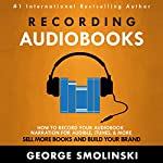 Recording Audiobooks: How to Get Started Recording Your Audiobook for Audible | George Smolinski