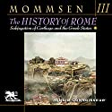The History of Rome, Book 3: From the Union of Italy to the Subjugation of Carthage and the Greek States Audiobook by Theodor Mommsen Narrated by Charlton Griffin
