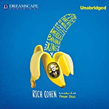 The Fish That Ate the Whale: The Life and Times of America's Banana King Audiobook by Rich Cohen Narrated by Robertson Dean