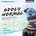 Oddly Normal: One Family's Struggle to Help Their Teenage Son Come to Terms with His Sexuality (       UNABRIDGED) by John Schwartz Narrated by John Schwartz, Joseph Schwartz