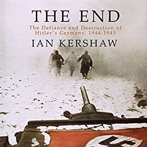 The End: The Defiance and Destruction of Hitler's Germany, 1944-1945 | [Ian Kershaw]