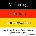 Mastering German Conversation Perfect Tense, Unit 1 | Scott Brians