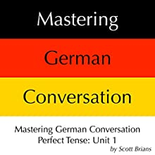 Mastering German Conversation Perfect Tense, Unit 1 Audiobook by Scott Brians Narrated by Dr. Annette Brians
