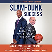 Slam-Dunk Success: Leading from Every Position on Life's Court Audiobook by Byron Scott, Charles Norris, Jon Warech, Earvin