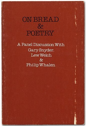 On Bread and Poetry A Panel Discussion Between Gary Snyder Lew Welch and Philip Whalen