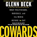 Cowards: What Politicians, Radicals, and the Media Refuse to Say (       UNABRIDGED) by Glenn Beck Narrated by Ron McLarty