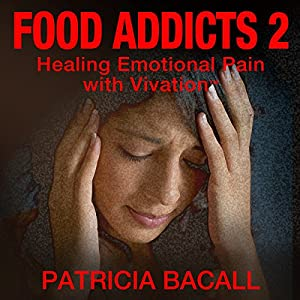 Food Addicts 2: Healing Emotional Pain with Vivation Audiobook