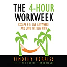 The 4-Hour Workweek: Escape 9-5, Live Anywhere, and Join the New Rich Audiobook by Timothy Ferriss Narrated by Ray Porter