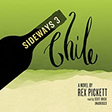 Sideways 3 Chile: A Novel (       UNABRIDGED) by Rex Pickett Narrated by Scott Brick