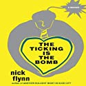 The Ticking Is the Bomb: A Memoir (       UNABRIDGED) by Nick Flynn Narrated by Scott Brick