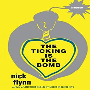 The Ticking Is the Bomb: A Memoir | [Nick Flynn]