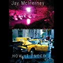 How It Ended: New and Collected Stories (       UNABRIDGED) by Jay McInerney Narrated by Ray Porter
