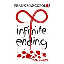 Infinite Ending: Ten Stories (       UNABRIDGED) by Frank Marcopolos Narrated by Frank Marcopolos