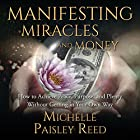 Manifesting Miracles and Money:: How to Achieve Peace, Purpose and Plenty Without Getting in Your Own Way Hörbuch von Michelle Paisley Reed Gesprochen von: Michelle Paisley Reed