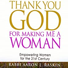 Thank You God For Making Me a Woman: Empowering Women for the 21st Century Audiobook by Aaron Raskin Narrated by Devora Gila Berkowitz