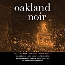Oakland Noir: The Akashic Noir Series Audiobook by Jerry Thompson - editor, Eddie Muller - editor Narrated by Traber Burns, Keith Szarabajka, Adenrele Ojo, Hillary Huber, Carrington MacDuffie, Kirby Heyborne, Priya Ayyar, Scott Brick
