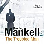 The Troubled Man (       UNABRIDGED) by Henning Mankell Narrated by Sean Barrett
