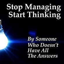 Stop Managing Start Thinking Audiobook by  Someone Who Doesn't Have All The Answers Narrated by Francie Wyck