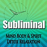 Subliminal Mind, Body & Spirit Detox: Relaxation Revitalize & Cleanse Deeper Sleep Meditation Binaural Beats | Subliminal Hypnosis