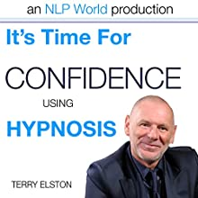 It's Time For Confidence With Terry Elston: International Prime-Selling Hypnosis Audio  by Terry H Elston Narrated by Terry H Elston