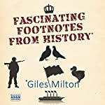 Fascinating Footnotes from History | Giles Milton