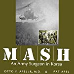 MASH: An Army Surgeon in Korea | Otto F. Apel JR. M.D.,Pat Apel
