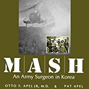 MASH: An Army Surgeon in Korea   [Otto F. Apel M.D., Pat Apel]