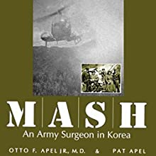 MASH: An Army Surgeon in Korea (       UNABRIDGED) by Otto F. Apel M.D., Pat Apel Narrated by Dr. Bill Brooks