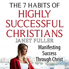 The 7 Habits of Highly Successful Christians: Manifesting Success Through Christ Audiobook by Janet Fuller Narrated by Ryan Donald